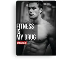 Fitness Is My Drug Canvas Print