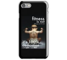 Fitness Is 100% Dedication iPhone Case/Skin