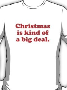 Christmas Is Kind Of A Big Deal T-Shirt