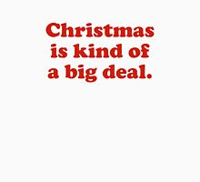 Christmas Is Kind Of A Big Deal Unisex T-Shirt