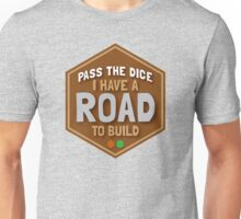 Pass The Dice I have a road to build Unisex T-Shirt