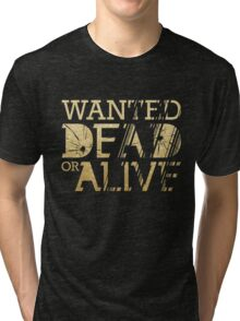 Wanted Dead or Alive Tri-blend T-Shirt