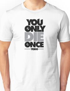 You Only Die Once  Unisex T-Shirt
