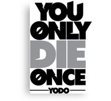 You Only Die Once  Canvas Print