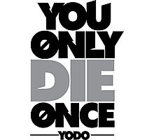 You Only Die Once  Photographic Print