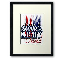 Proud of my Army Friend Framed Print
