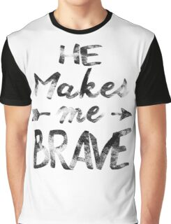 He makes me brave Graphic T-Shirt