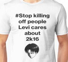 #Stop Killing Off People Levi Cares About 2k16 Unisex T-Shirt