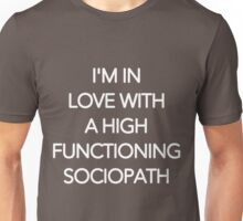 I'm in love with a high functioning sociopath Unisex T-Shirt