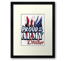 Proud of my Army Brother Framed Print