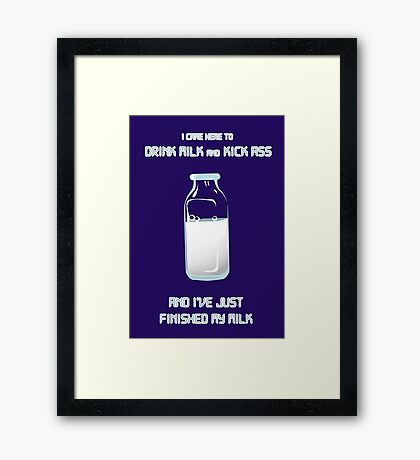 I came here drink milk and kick ass Framed Print