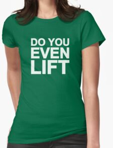 Do You Even Lift Womens Fitted T-Shirt
