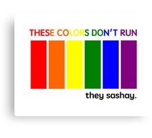 These Colors Don't Run, They Sashay Canvas Print