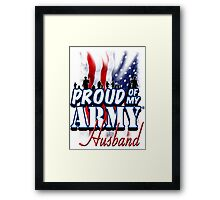 Proud of my Army Husband Framed Print