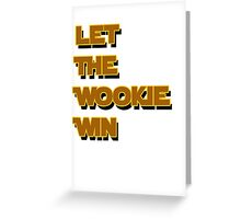 Let The Wookie Win Greeting Card
