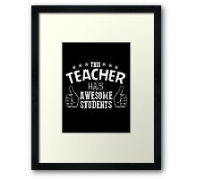 this teacher has awesome students Framed Print