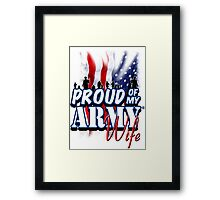 Proud of my Army Wife Framed Print