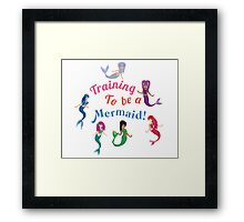 Training to be a Mermaid! Framed Print