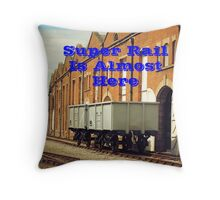 Super Rail Is Almost Here Throw Pillow