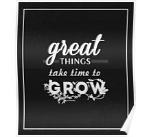 Great Things Take Time To Grow Poster