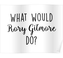 Gilmore Girls - What would Rory Gilmore do? Poster