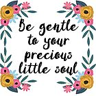 Be gentle to your precious little soul by Quotation  Park