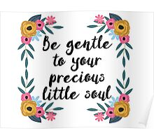 Be gentle to your precious little soul Poster