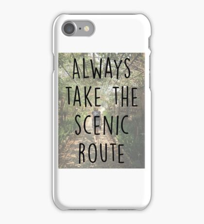 Always take the Scenic Route iPhone Case/Skin
