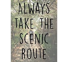 Always take the Scenic Route Photographic Print