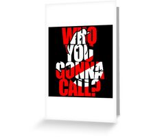 Who You Gonna Call Ghostbuster Greeting Card