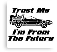 Trust me, I'm from the future Canvas Print