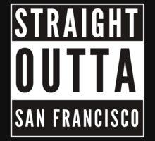 Straight Outta San Francisco One Piece - Short Sleeve