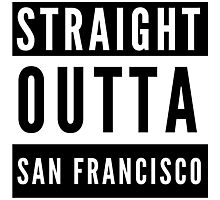 Straight Outta San Francisco Photographic Print