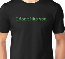 I don't like you - t-shirts/hoodies - lime green text Unisex T-Shirt