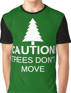 Caution! Trees Don't Move (White) Graphic T-Shirt