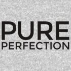 PURE PERFECTION by theshirtshops