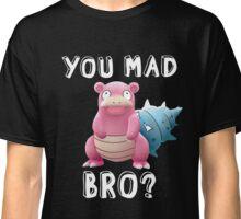 Slowbro - You Mad Bro? (White Type) Classic T-Shirt