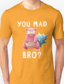 Slowbro - You Mad Bro? (White Type) Unisex T-Shirt