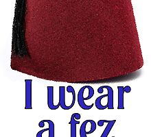 Doctor Who Quote Print - I wear a fez now! by verypeculiar