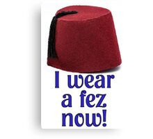 Doctor Who Quote Print - I wear a fez now! Canvas Print
