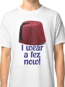 Doctor Who Quote Print - I wear a fez now! Classic T-Shirt