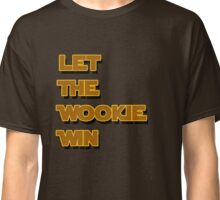 Let The Wookie Win Classic T-Shirt