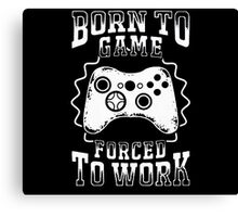 born to game forced to work   Canvas Print