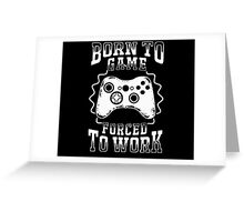 born to game forced to work   Greeting Card