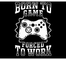born to game forced to work   Photographic Print