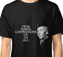 Fear Makes Companions Of Us All Classic T-Shirt