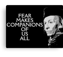Fear Makes Companions Of Us All Canvas Print