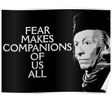 Fear Makes Companions Of Us All Poster
