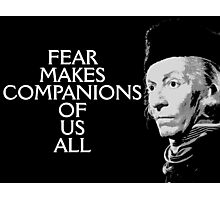 Fear Makes Companions Of Us All Photographic Print