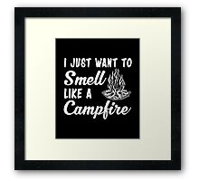 Funny Camping Gift, Just Want Smell Like A Campfire T-Shirt Framed Print